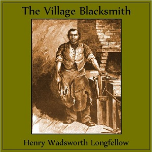 Village Blacksmith, Henry Wadsworth Longfellow