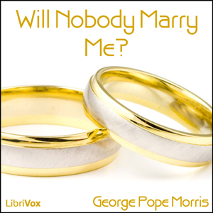 Will Nobody Marry Me?, George Pope Morris