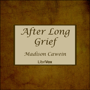 After Long Grief, Madison Cawein