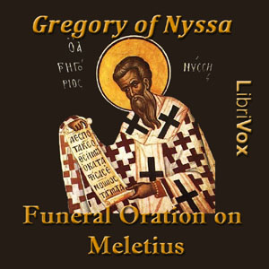 Funeral Oration on Meletius, Gregory Of Nyssa