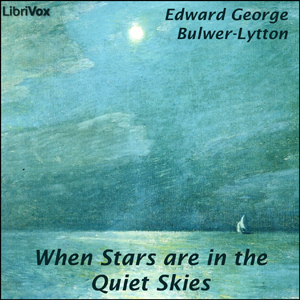 When Stars Are in the Quiet Skies, Edward Bulwer-Lytton
