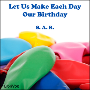 Let Us Make Each Day Our Birthday, S.A.R.