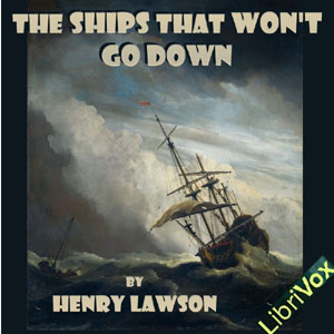 Ships that Won't Go Down, Henry Lawson