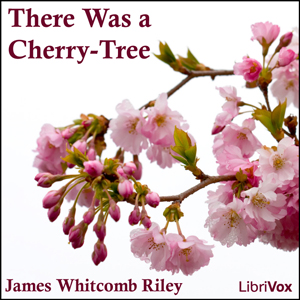 There Was a Cherry-Tree, James Whitcomb Riley
