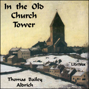 In the Old Church Tower, Thomas Bailey Aldrich