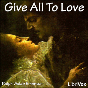 Give All To Love, Ralph Waldo Emerson