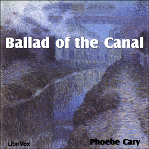 Ballad of the Canal, Phoebe Cary