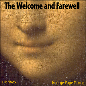Welcome and Farewell, George Pope Morris