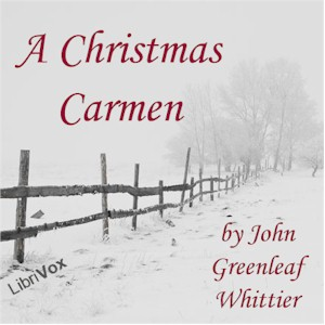 Christmas Carmen, John Greenleaf Whittier
