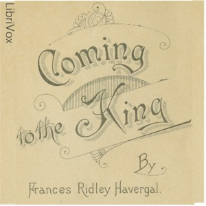 Coming to the King, Frances Ridley Havergal