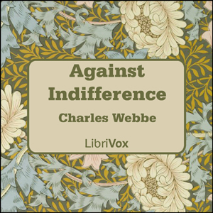 Against Indifference, Charles Webbe