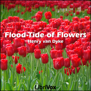 Flood-Tide Of Flowers, Henry Van Dyke