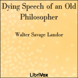 Dying Speech of an Old Philosopher, Walter Savage Landor