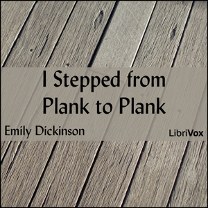 I Stepped from Plank to Plank, Emily Dickinson