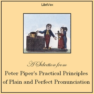 Peter Piper's Practical Principles of Plain and Perfect Pronunciation, Anonymous