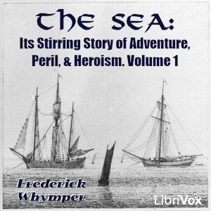 Sea: Its Stirring Story of Adventure, Peril, & Heroism. Volume 1, Frederick Whymper