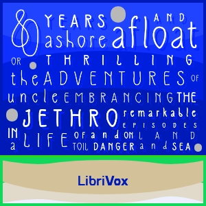 Download Eighty Years Ashore and Afloat, or, The Thrilling Adventures of Uncle Jethro: Embracing the Remarkable Episodes in a Life of Toil and Danger, on Land and Sea by E. C. Cornell