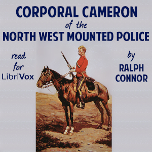 Corporal Cameron of the North West Mounted Police - A Tale of the Macleod Trail