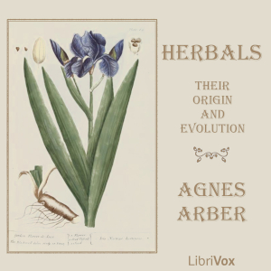 Herbals, Their Origin and Evolution: A Chapter in the History of Botany