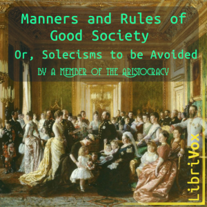 Manners and Rules of Good Society; Or, Solecisms to be Avoided by a Member of the Aristocracy
