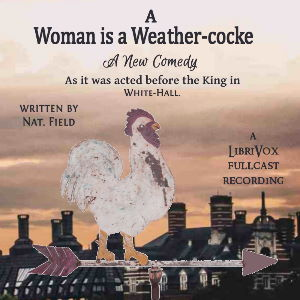 Woman is a Weathercock, Audio book by Nathan Field