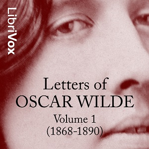 Letters of Oscar Wilde, Volume 1 (1868-1890), Audio book by Oscar Wilde