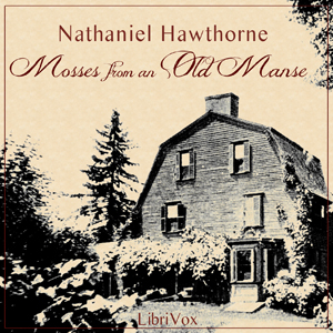 Mosses From An Old Manse, Nathaniel Hawthorne