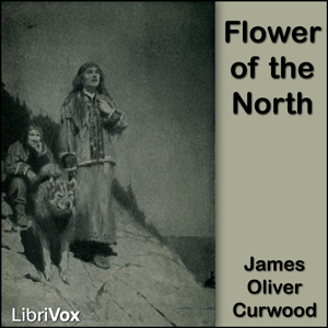Flower of the North, James Oliver Curwood
