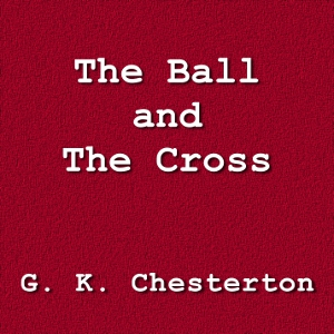 Ball and the Cross, G.K. Chesterton