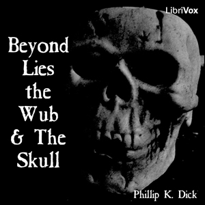 Beyond Lies the Wub & The Skull, Philip K. Dick