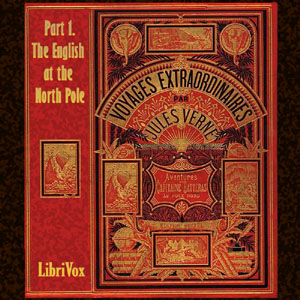 Adventures of Captain Hatteras, Part 1: The English at the North Pole, Jules Verne
