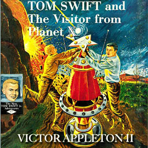 Tom Swift and the Visitor From Planet X, Victor Appleton