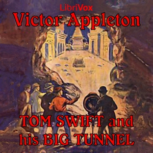 Tom Swift and His Big Tunnel, Victor Appleton