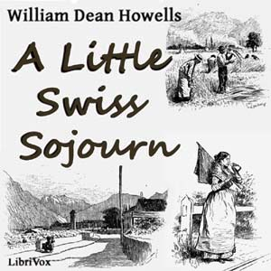 Download Little Swiss Sojourn by William Dean Howells