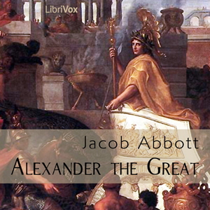 Alexander The Great, Audio book by Jacob Abbott