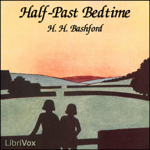 Half-Past Bedtime, Audio book by H. H. Bashford