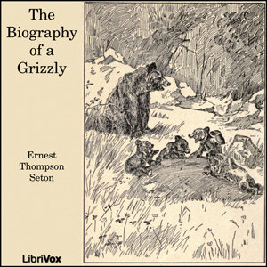 Biography of a Grizzly, Ernest Thompson Seton