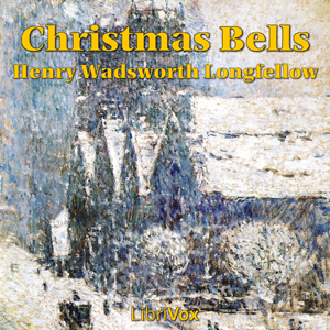 Christmas Bells, Henry Wadsworth Longfellow