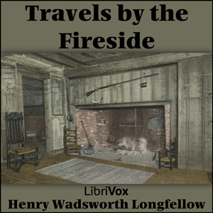 Travels by the Fireside, Henry Wadsworth Longfellow