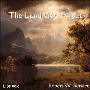 Land God Forgot, Robert W. Service