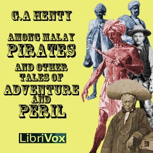 Among Malay Pirates: a Tale of Adventure and Peril, G.A. Henty