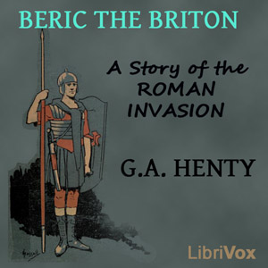 Beric the Briton: a Story of the Roman Invasion, G.A. Henty
