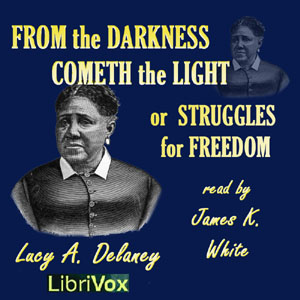 From the Darkness Cometh the Light, or Struggles for Freedom, Lucy Ann Delaney