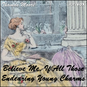 Believe Me, if All Those Endearing Young Charms, Thomas Moore