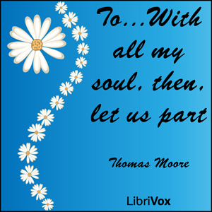 To...With all my soul, Thomas Moore
