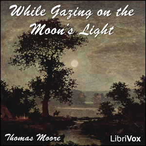 While Gazing on the Moon's Light, Thomas Moore