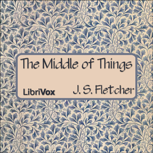 Download Middle of Things by J. S. Fletcher