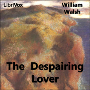 Despairing Lover, William Walsh