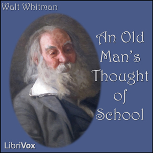 Old Man's Thought of School, Walt Whitman