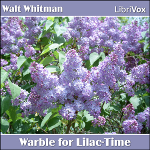 Warble for Lilac-Time, Walt Whitman